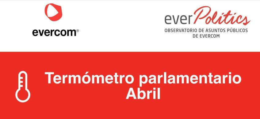 Everpolitics | Termómetro Parlamentario Abril
